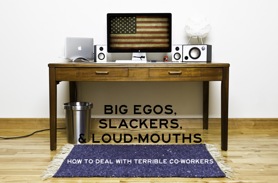Big Egos, Slackers, and Loud-Mouths - How To Deal with Terrible Co-Workers