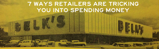 7 Ways Retailers are Tricking You Into Spending Money