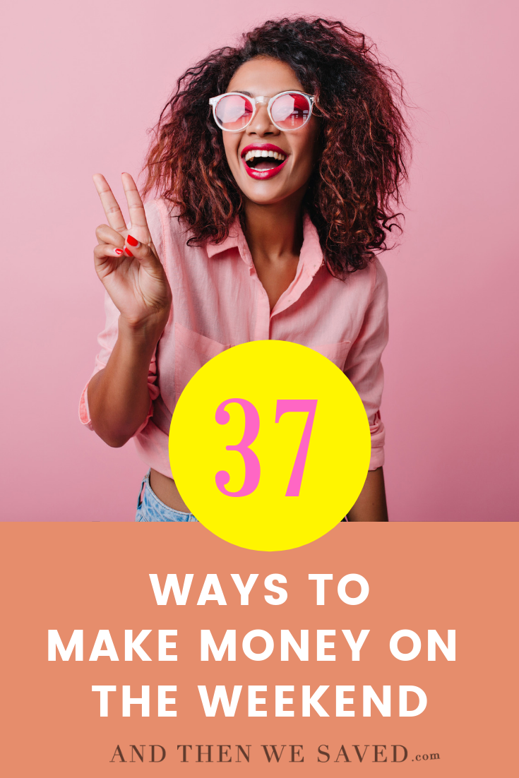 37 Ways To Make Money On the Weekend
