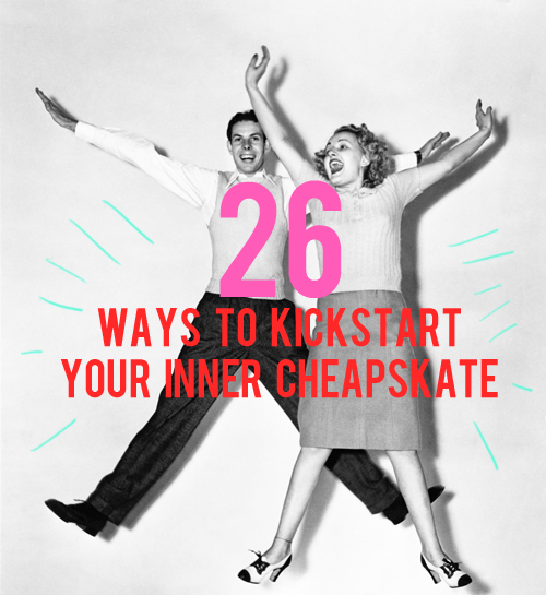 ways to kickstart your inner cheapskate