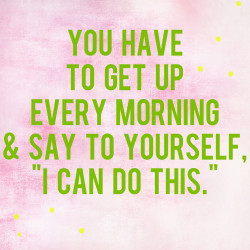 tell yourself you can do it