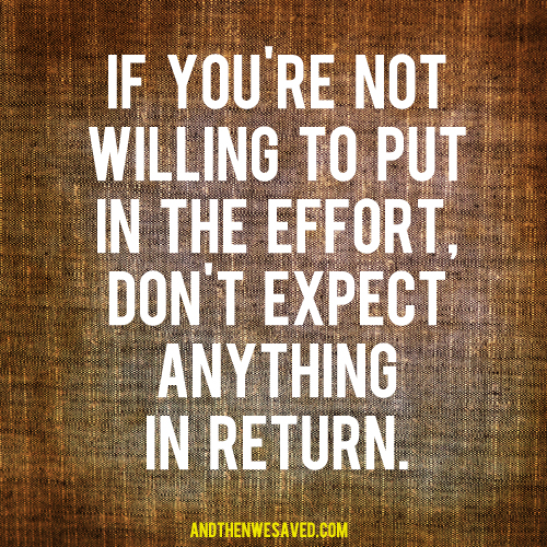 put in the effort get the payoff andthenwesaved.com