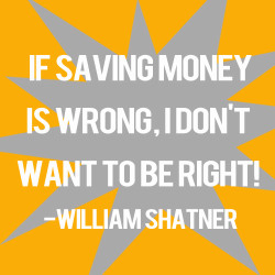 If Saving Money is Wrong, I don't want to be right!