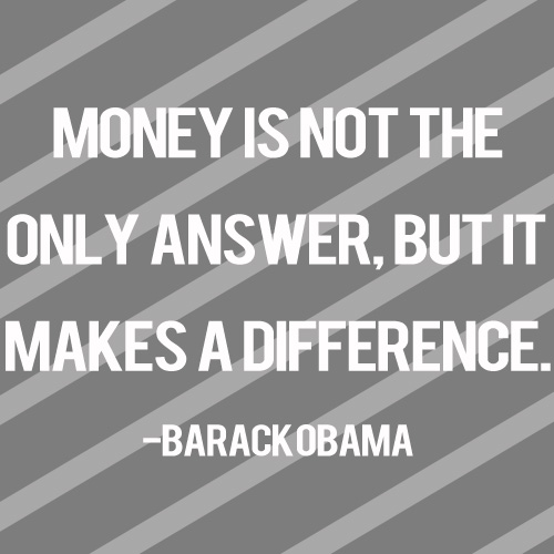 Money is not the only answer, but It makes a difference