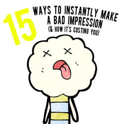 15 ways to make a bad impression and why it's vital to your finances that you don't! andthenwesaved.com
