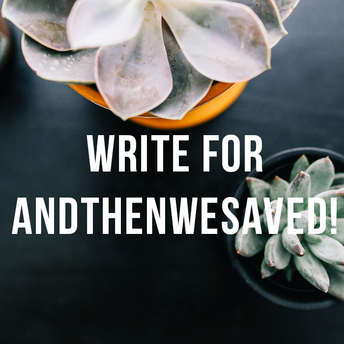 Write for And Then We Saved | AndThenWeSaved.com