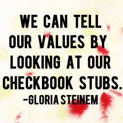 We Can Tell Our Values By Looking At Our Checkbook Stubs
