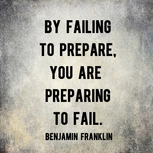 by failing to prepare you are preparing to fail and then we saved