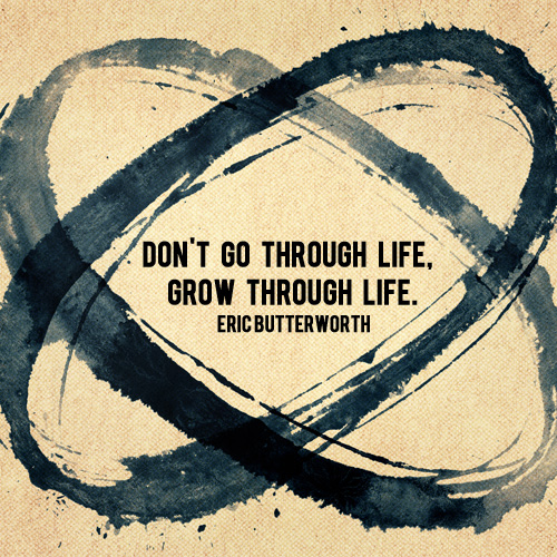 Don't Go Through Life, Grow Through Life -And Then We Saved