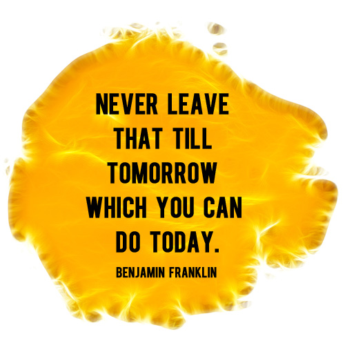 Never Leave That Till Tomorrow Which You Can Do Today -And Then We Saved