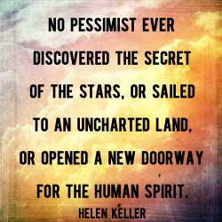No Pessimist Ever Discovered The Secret of the Stars