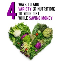 4 Ways to Add Variety (& Nutrition) to Your Diet While Saving Money | AndThenWeSaved.com