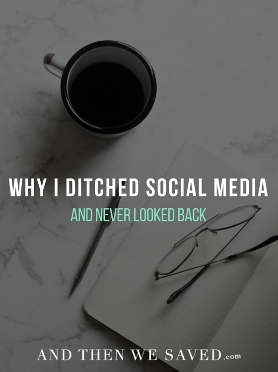 Why I Ditched Social Media | AndThenWeSaved.com