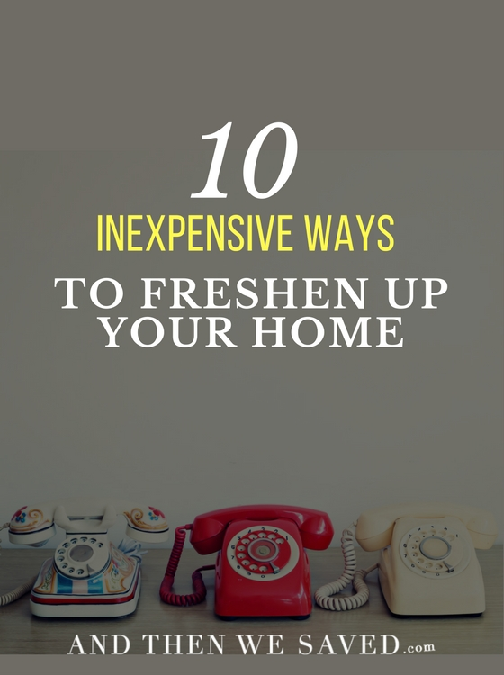10 Inexpensive Ways to Freshen Up your Home | AndThenWeSavd.com