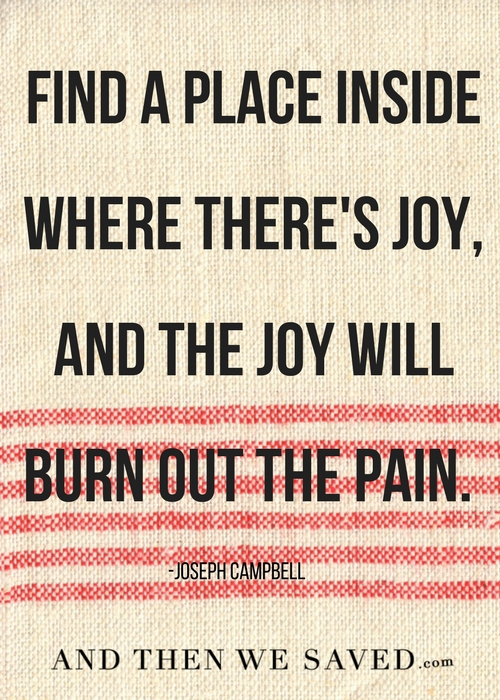 The joy will burn out the pain