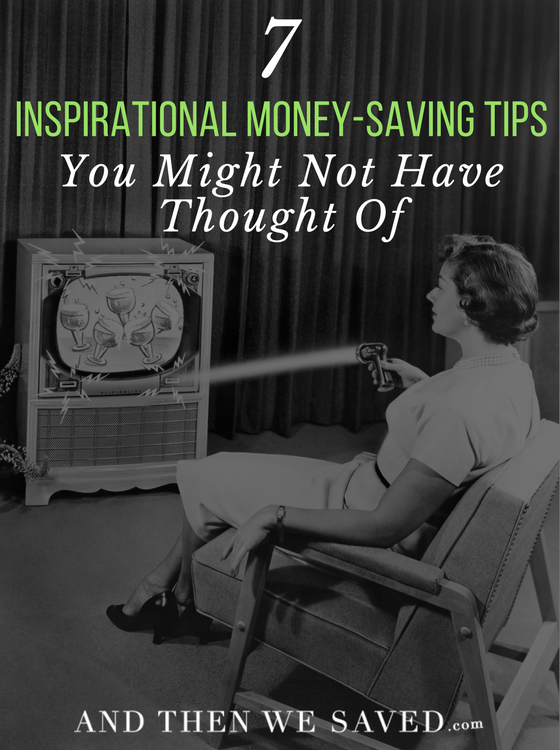 7 Inspirational Money Saving Tips You Might Not Have Thought Of | AndThenWeSaved.com