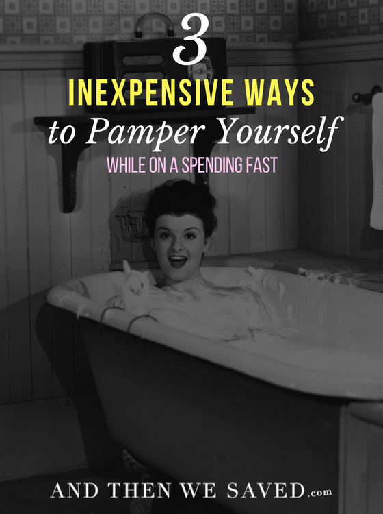 3 Inexpensive Ways to Pamper Yourself While on a Spending Fast | AndThenWeSaved.com