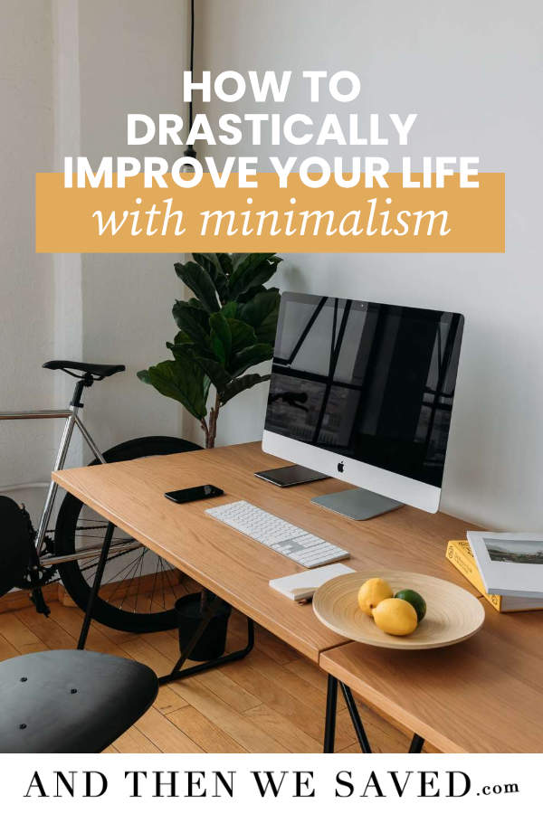 How to Drastically Improve Your Life with Minimalism