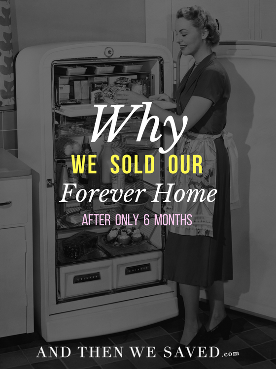 Why We Sold Our Forever Home After Only 6 Months | AndThenWeSaved.com