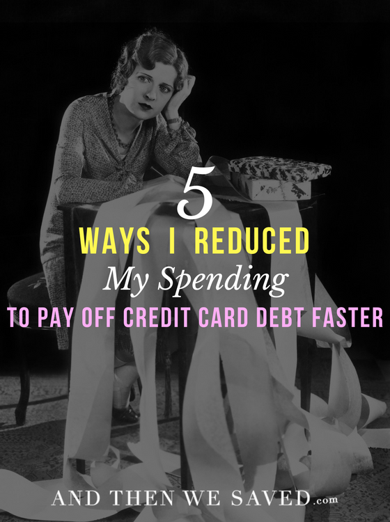 5 Ways I Reduced My Spending to Pay Off Credit Card Debt Faster | AndThenWeSaved.com