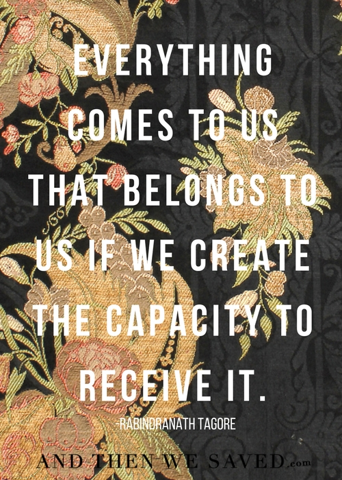 Create the capacity to receive it | Andthenwesaved.com