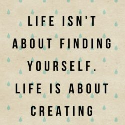 Life is about creating yourself | Andthenwesaved.com