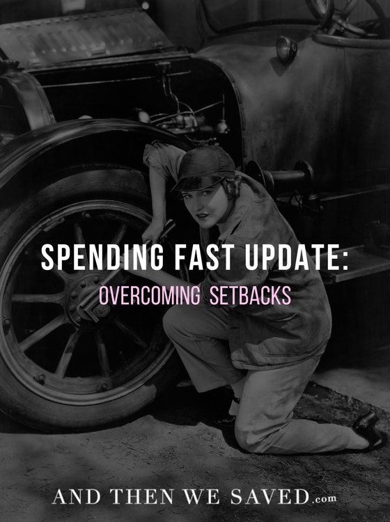 Spending Fast Update: Overcoming Setbacks | AndThenWeSaved.com