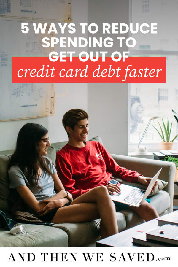 5 Ways to Reduce Spending to Get Out of Credit Card Debt Faster