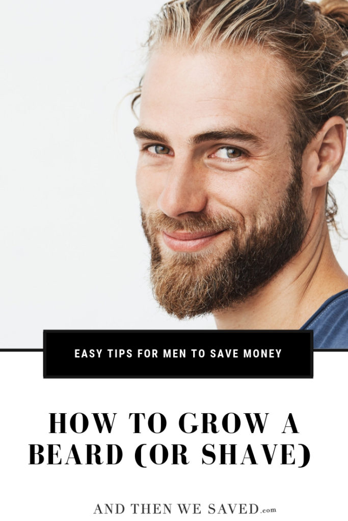 How To Grow A Beard or Shave - and Save Money