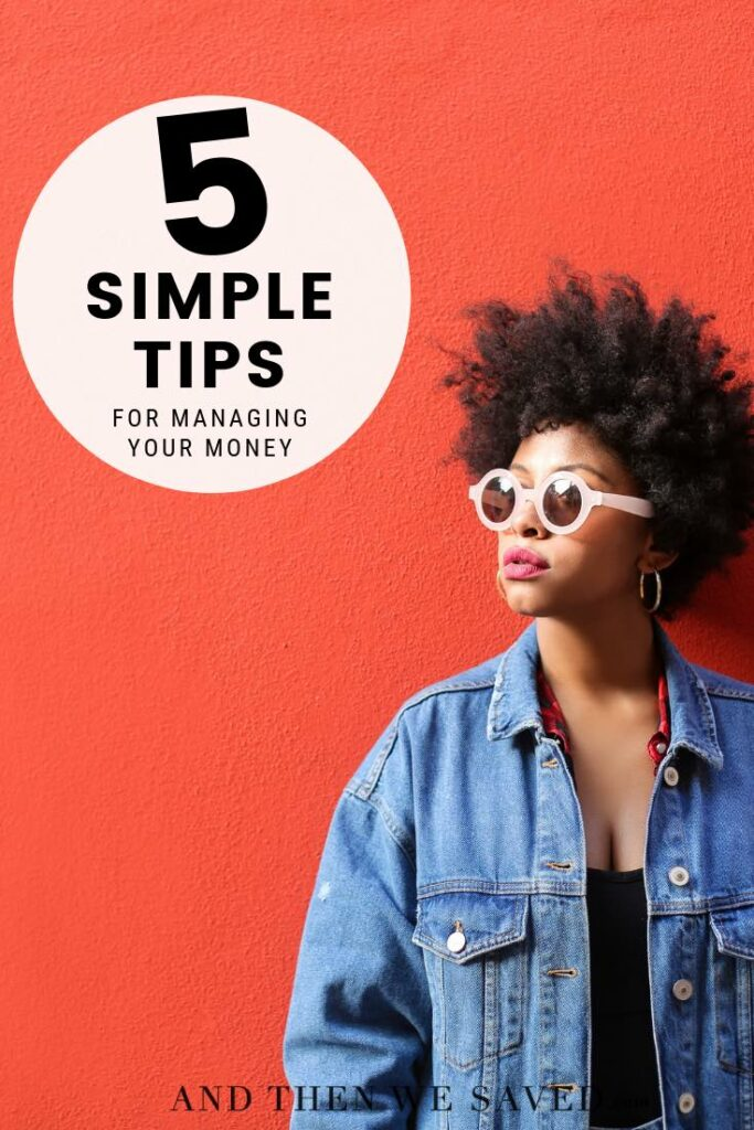 5 Simple Tips for Managing Your Money