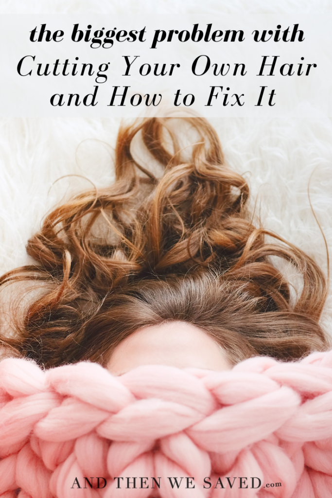 The Biggest Problem with Cutting Your Own Hair (and How You Can Fix It)