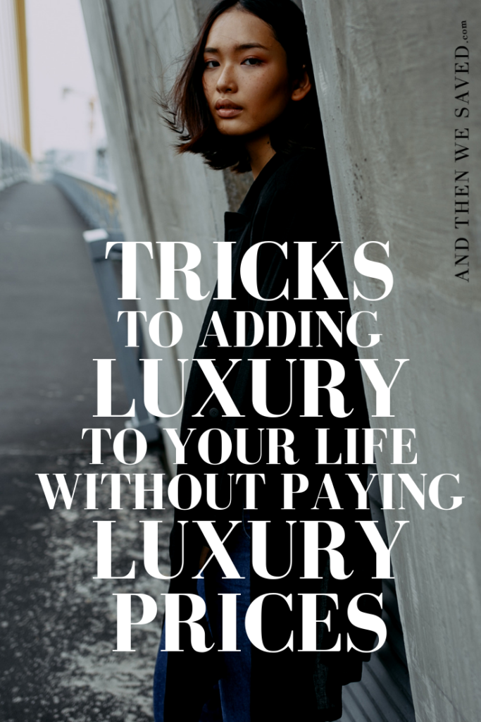 Tricks to Adding Luxury to Your Life Without Paying Luxury Prices