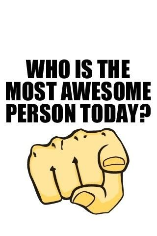who's the most awesome person today?